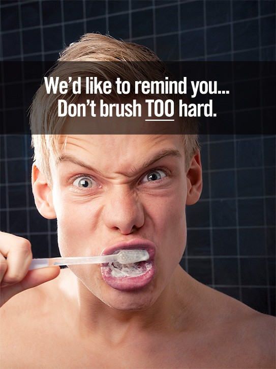 Dont Brush Too hard